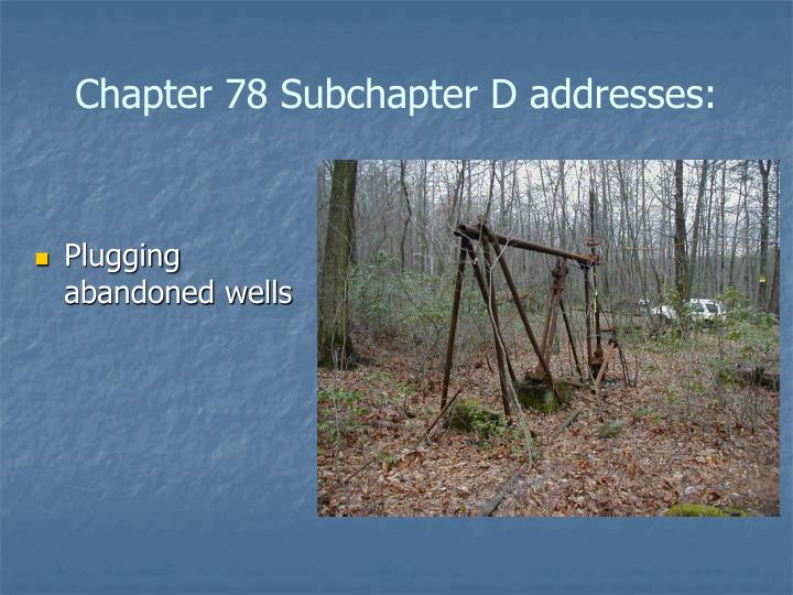 Chapter 78 Subchapter D addresses: