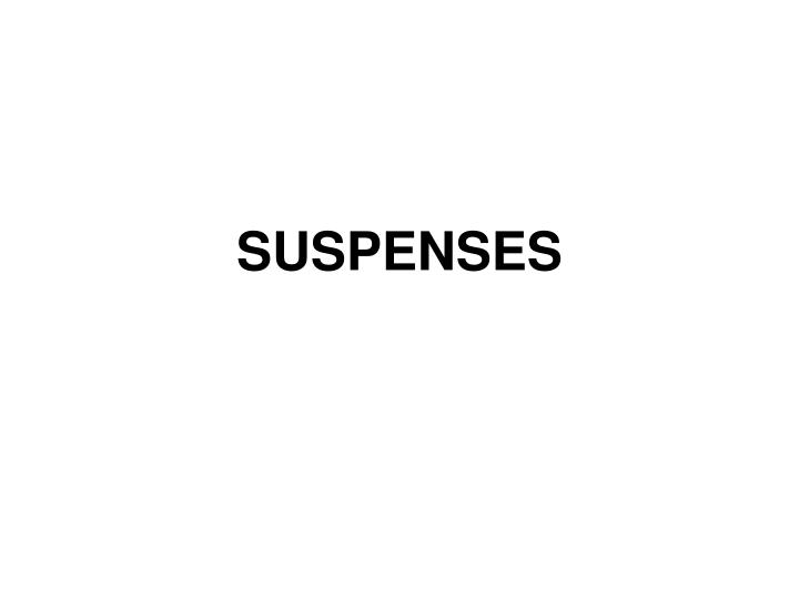 SUSPENSES