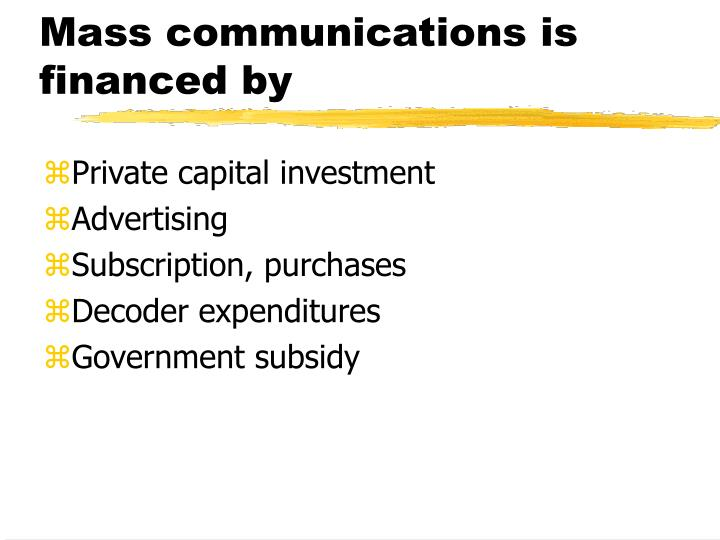 Mass communications is financed by