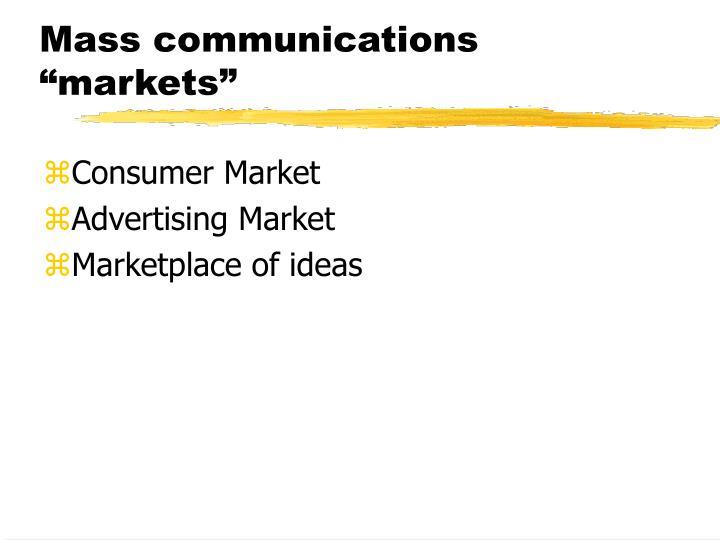 """Mass communications """"markets"""""""