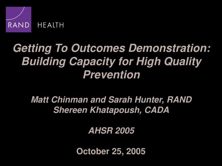 Getting To Outcomes Demonstration: Building Capacity for High Quality Prevention