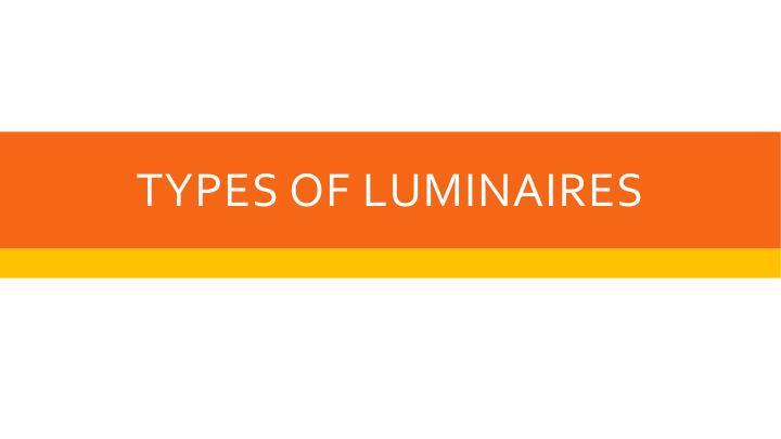Types of luminaires
