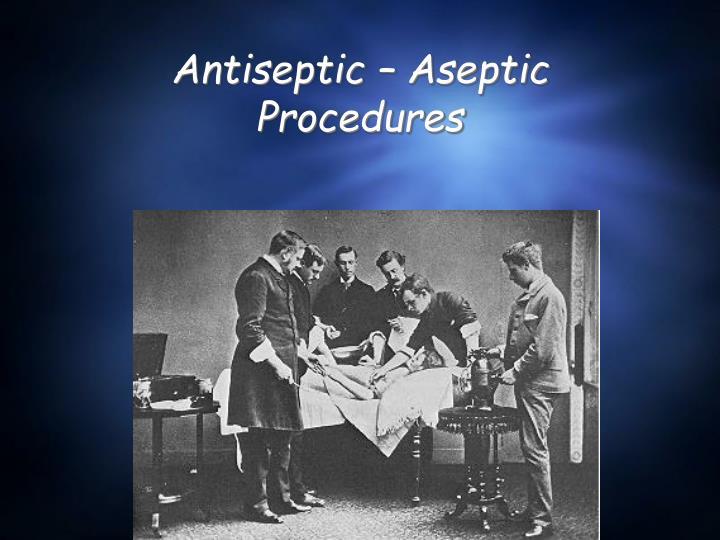 Antiseptic – Aseptic Procedures