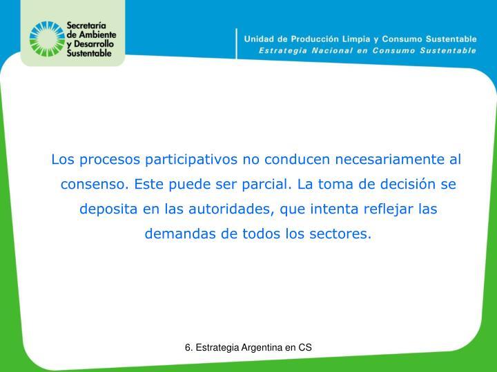 Los procesos participativos no conducen necesariamente al consenso. Este puede ser parcial. La toma de decisión se deposita en las autoridades, que intenta reflejar las demandas de todos los sectores.