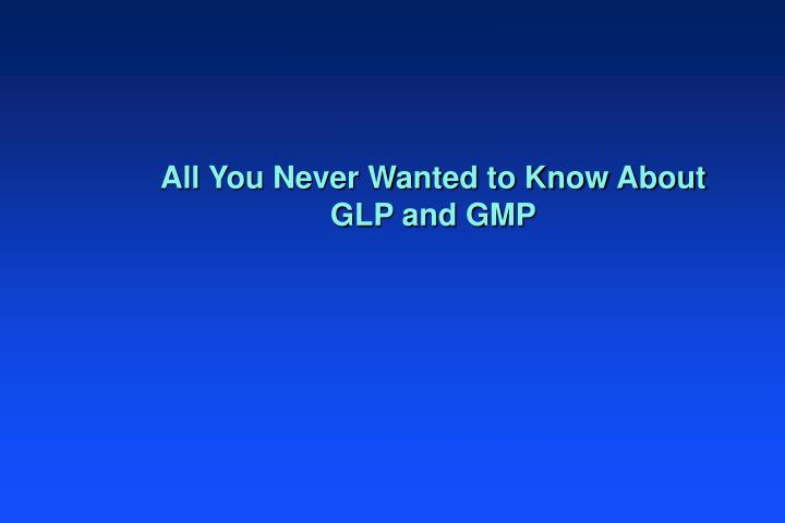 All you never wanted to know about glp and gmp
