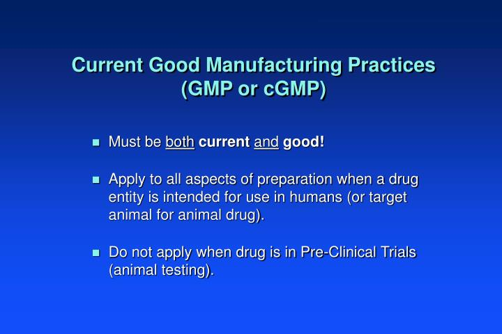 Current Good Manufacturing Practices  (GMP or cGMP)