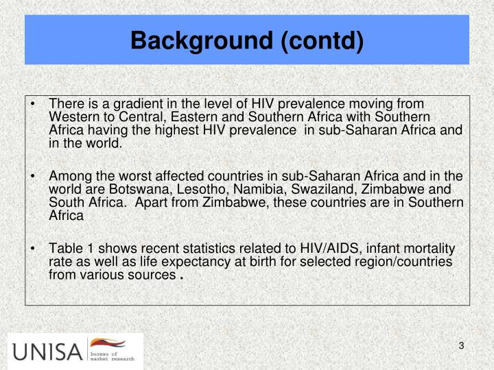 There is a gradient in the level of HIV prevalence moving from Western to Central, Eastern and Southern Africa with Southern Africa having the highest HIV prevalence  in sub-Saharan Africa and in the world