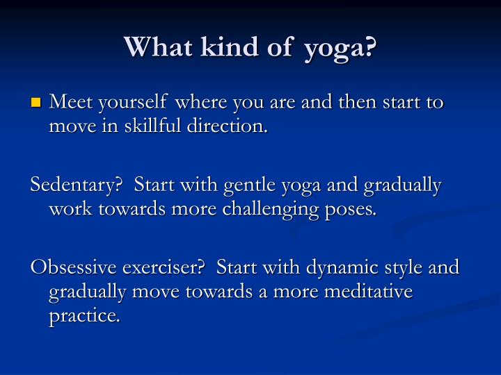 What kind of yoga?