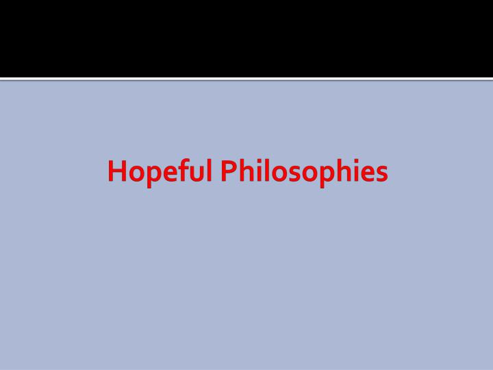 Hopeful Philosophies