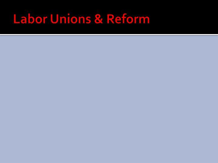 Labor Unions & Reform