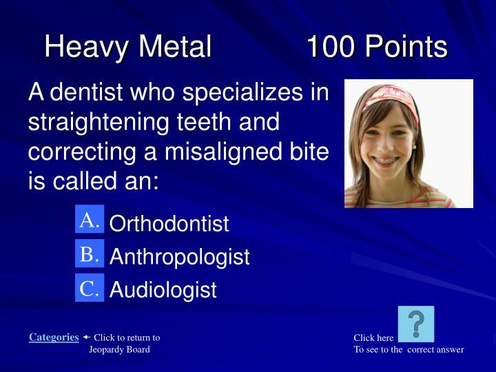 Heavy Metal           100 Points