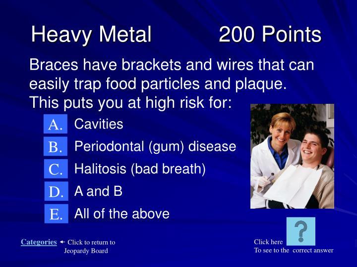 Heavy Metal           200 Points