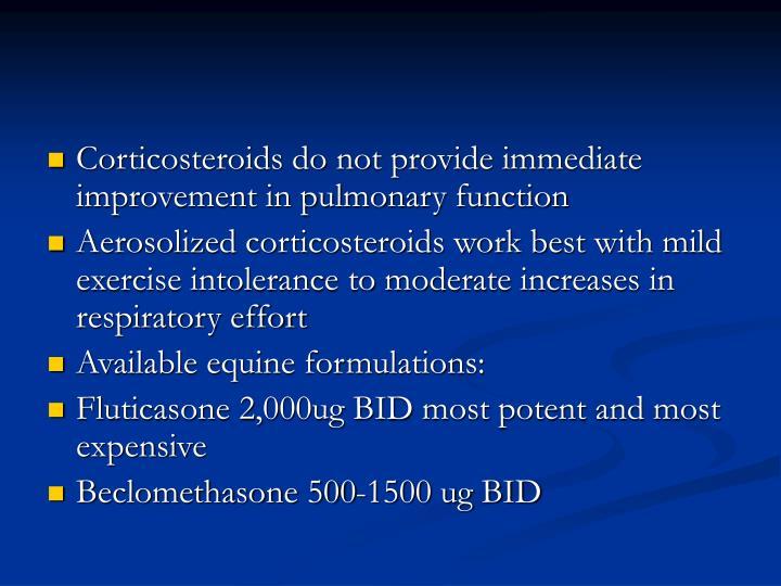 Corticosteroids do not provide immediate improvement in pulmonary function