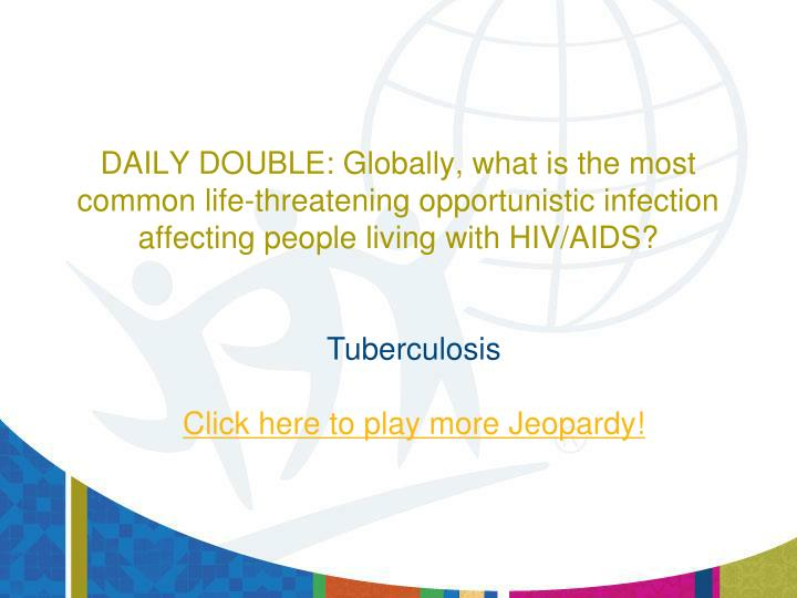 DAILY DOUBLE: Globally, what is the most common life-threatening opportunistic infection affecting people living with HIV/AIDS?
