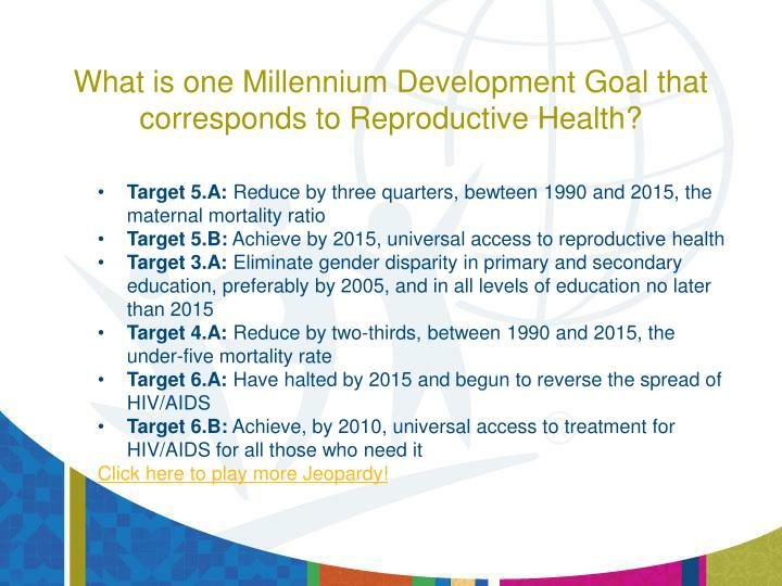 What is one Millennium Development Goal that corresponds to Reproductive Health?