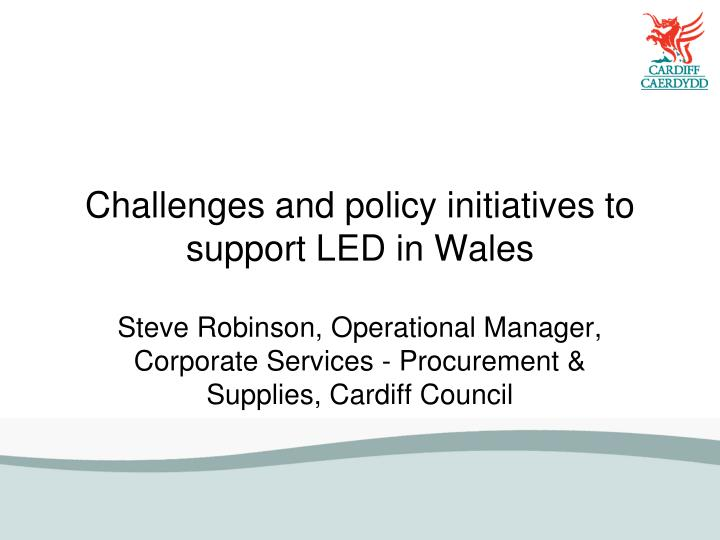Challenges and policy initiatives to support LED in Wales