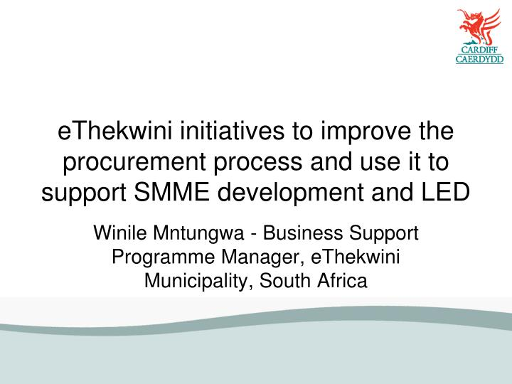 eThekwini initiatives to improve the procurement process and use it to support SMME development and LED