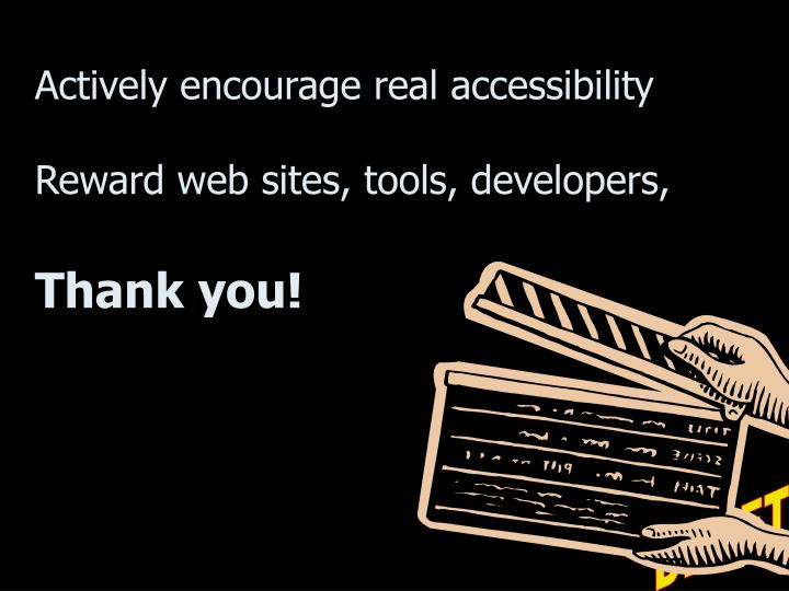 Actively encourage real accessibility