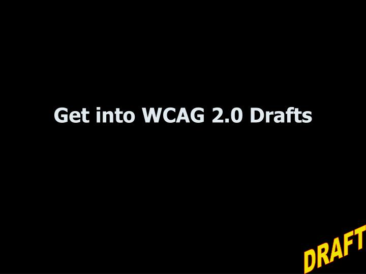 Get into WCAG 2.0 Drafts