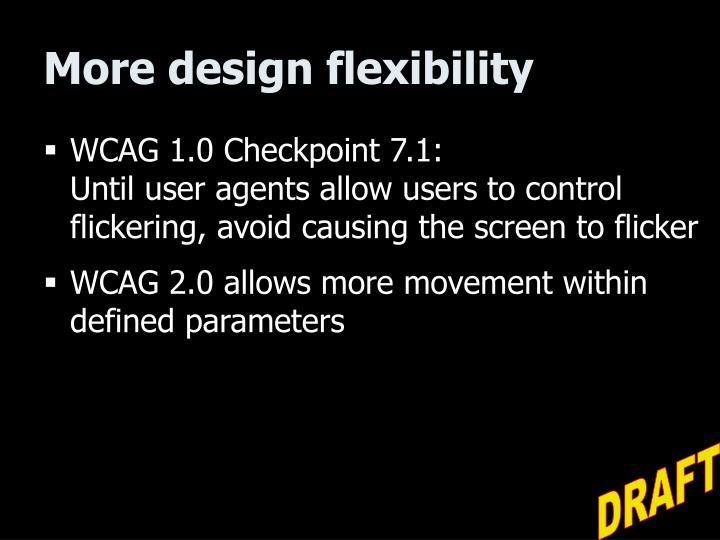 More design flexibility