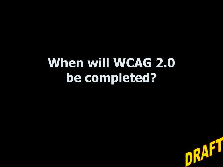 When will WCAG 2.0