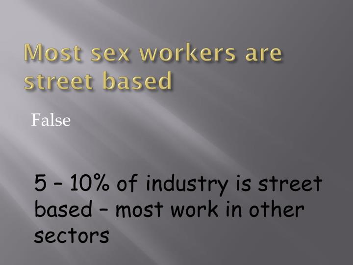 Most sex workers are street based