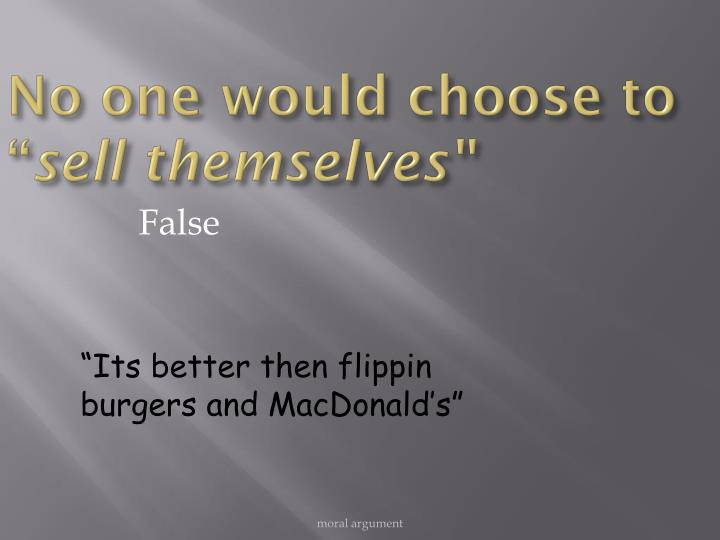 No one would choose to ""