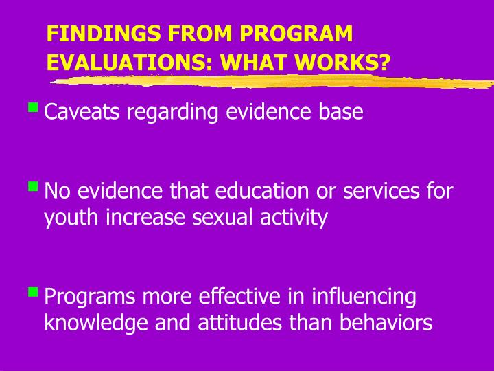 FINDINGS FROM PROGRAM EVALUATIONS: WHAT WORKS?