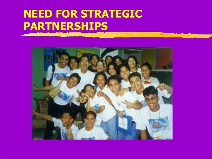 NEED FOR STRATEGIC PARTNERSHIPS