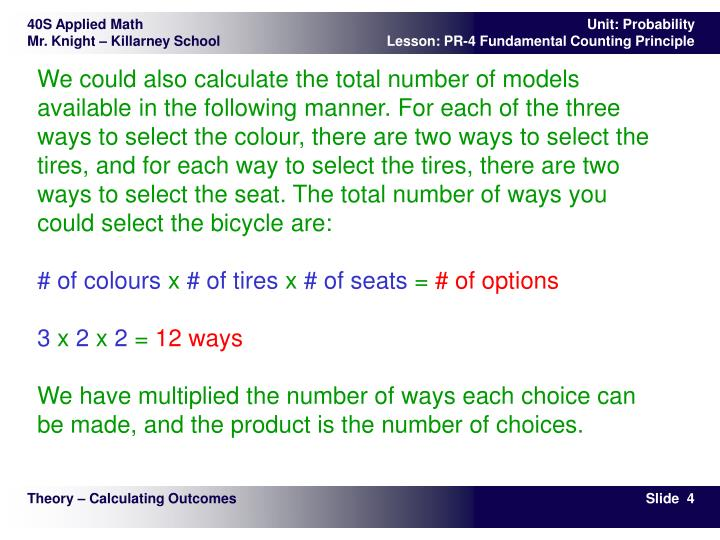 We could also calculate the total number of models available in the following manner. For each of the three ways to select the colour, there are two ways to select the tires, and for each way to select the tires, there are two ways to select the seat. The total number of ways you could select the bicycle are: