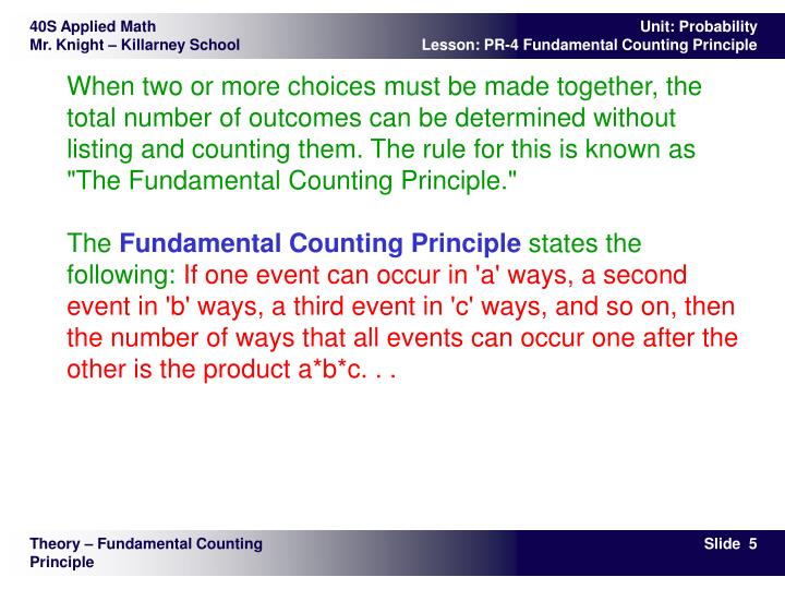"When two or more choices must be made together, the total number of outcomes can be determined without listing and counting them. The rule for this is known as ""The Fundamental Counting Principle."""
