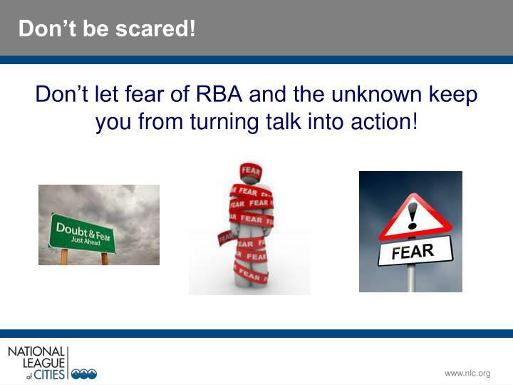 Don't let fear of RBA and the unknown keep you from turning talk into action!