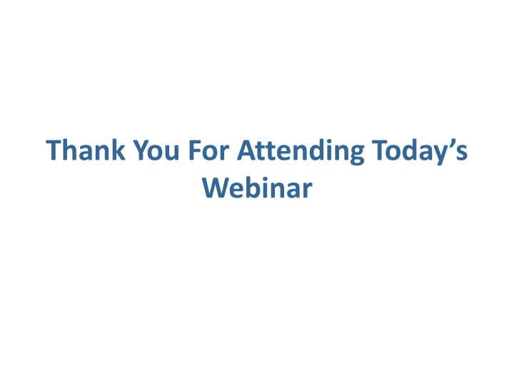 Thank You For Attending Today's Webinar