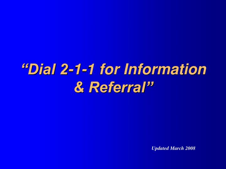 """""""Dial 2-1-1 for Information & Referral"""""""