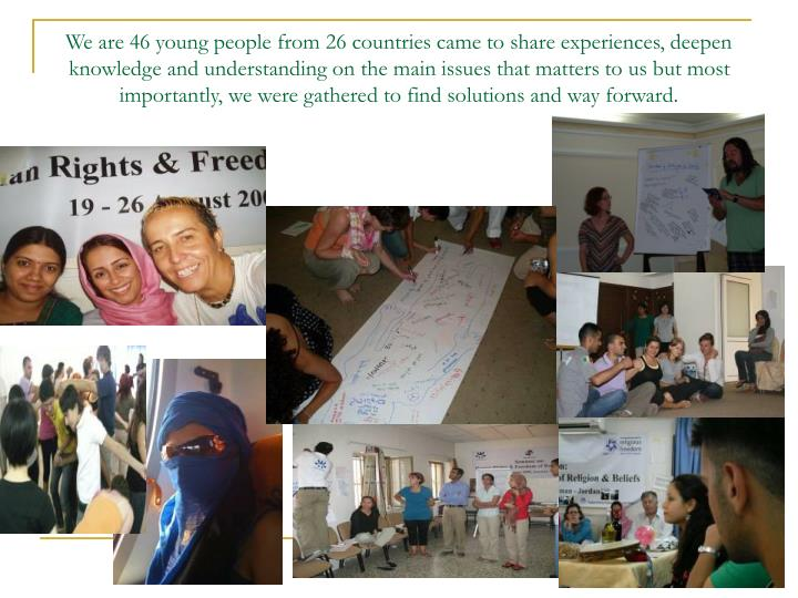 We are 46 young people from 26 countries came to share experiences, deepen   knowledge and understan...