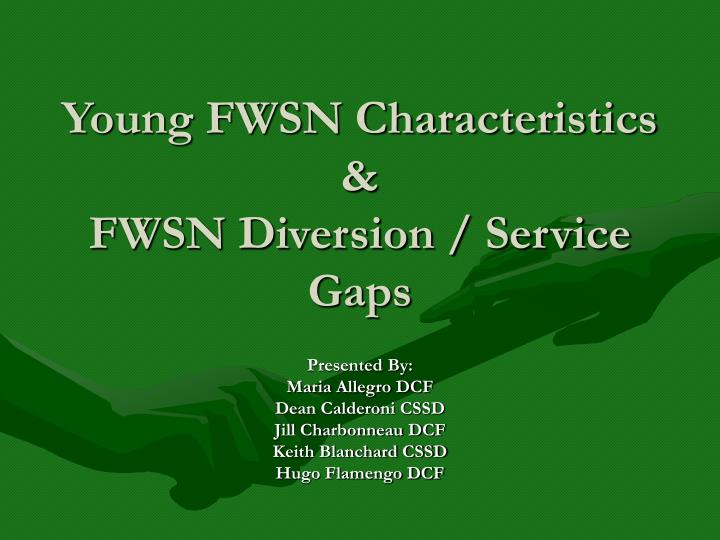Young FWSN Characteristics