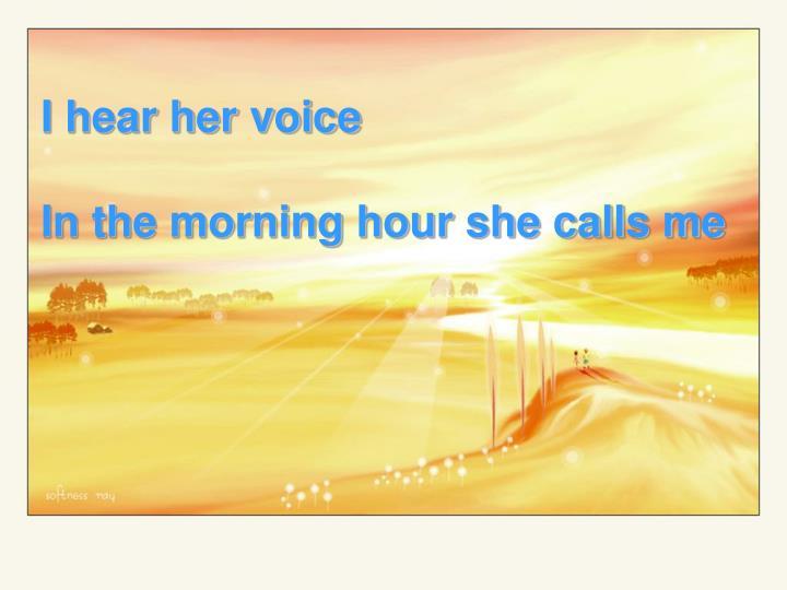 I hear her voice