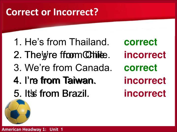 Correct or Incorrect?