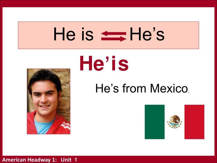 He is       He's