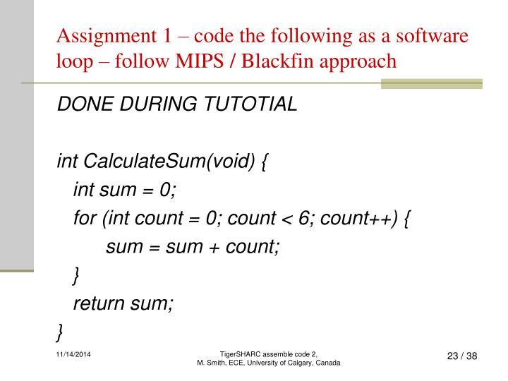 Assignment 1 – code the following as a software loop – follow MIPS / Blackfin approach