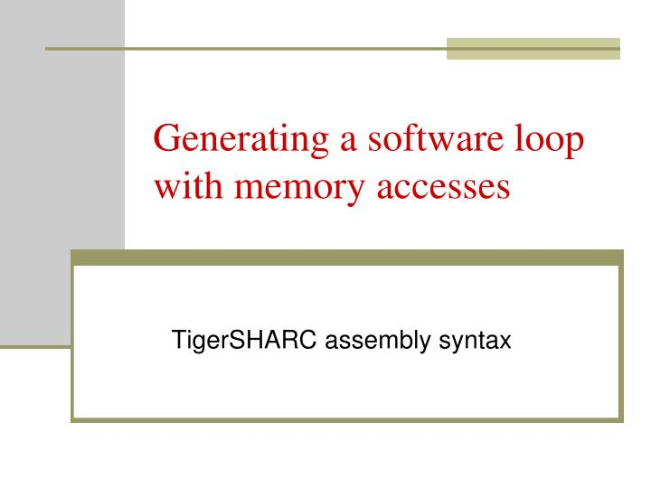 Generating a software loop with memory accesses