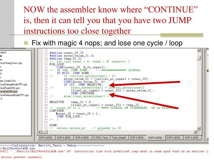 """NOW the assembler know where """"CONTINUE"""" is, then it can tell you that you have two JUMP instructions too close together"""