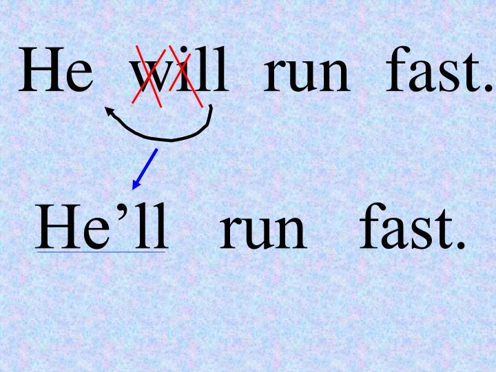He  will  run  fast.