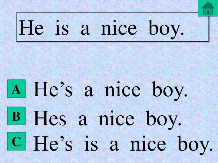 He  is  a  nice  boy.