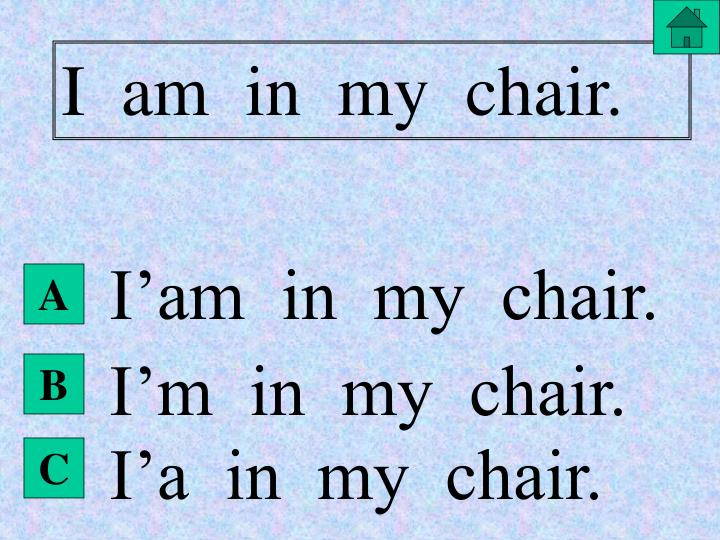 I  am  in  my  chair.