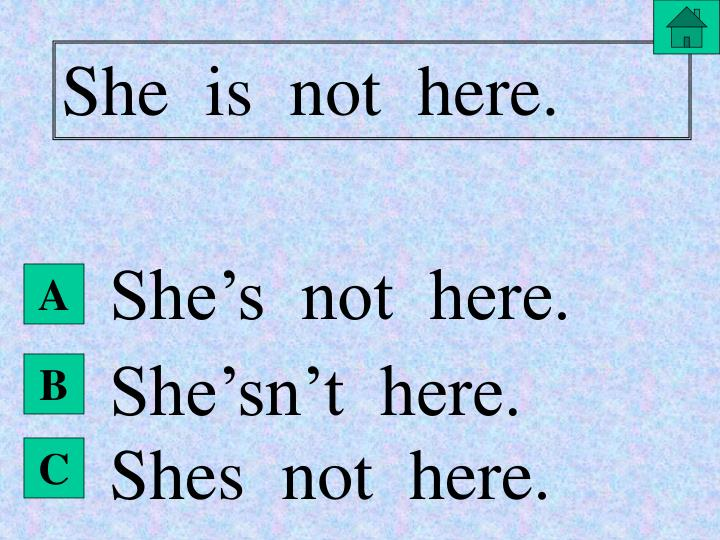 She  is  not  here.
