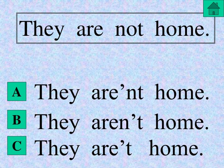 They  are  not  home.