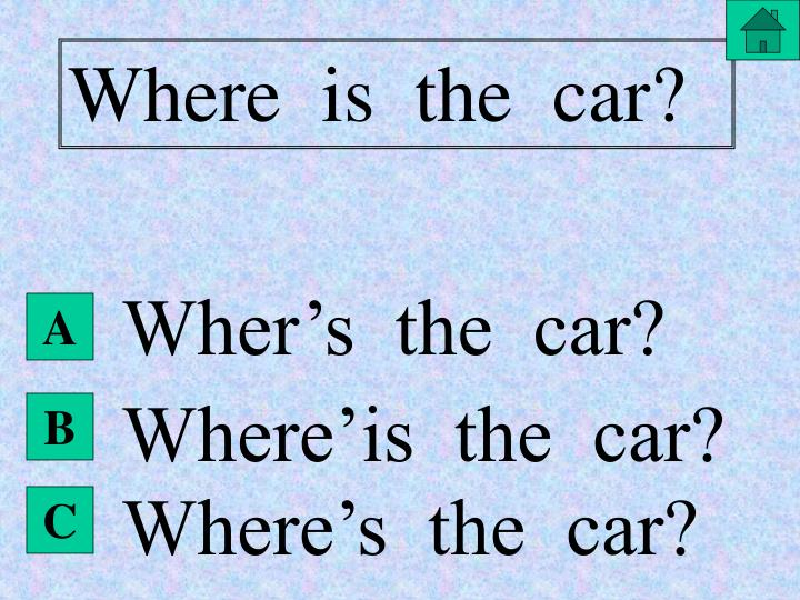 Where  is  the  car?