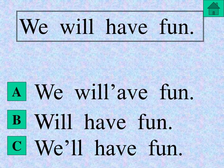 We  will  have  fun.