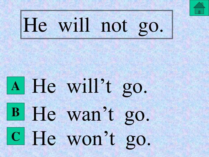 He  will  not  go.